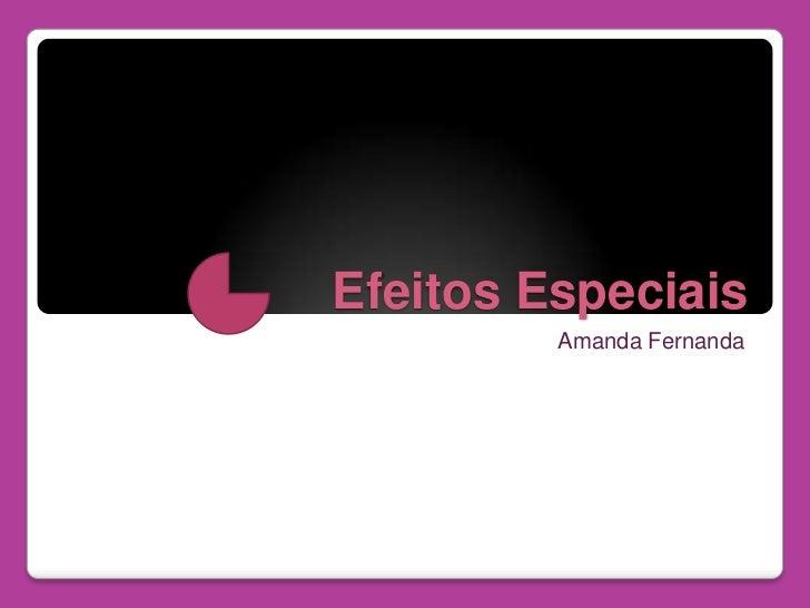 Efeitos Especiais<br />Amanda Fernanda<br />