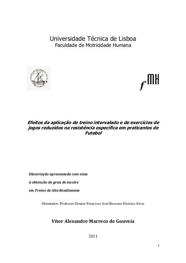 1  Universidade Técnica de Lisboa  Faculdade de Motricidade Humana  Efeitos da aplicação de treino intervalado e de exercí...