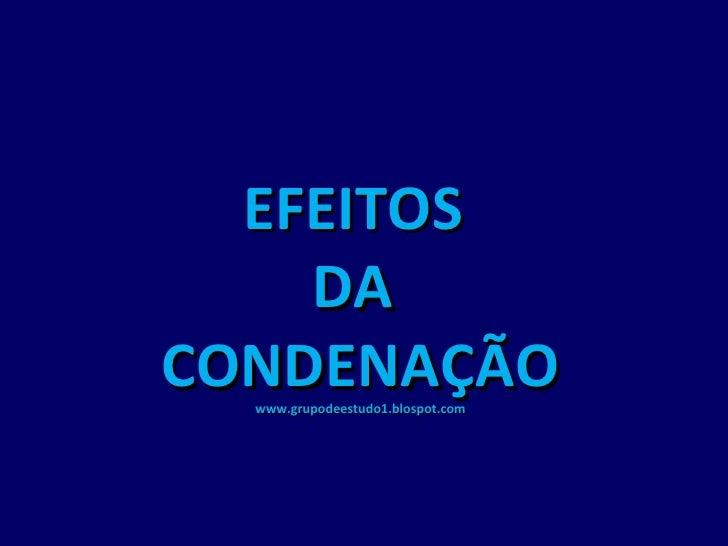 EFEITOS  DA  CONDENAÇÃO www.grupodeestudo1.blospot.com