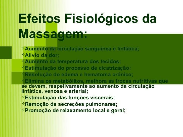 Efeitos Fisiológicos daMassagem:Aumento     da circulação sanguínea e linfática;Alívio da dor;Aumento da temperatura do...
