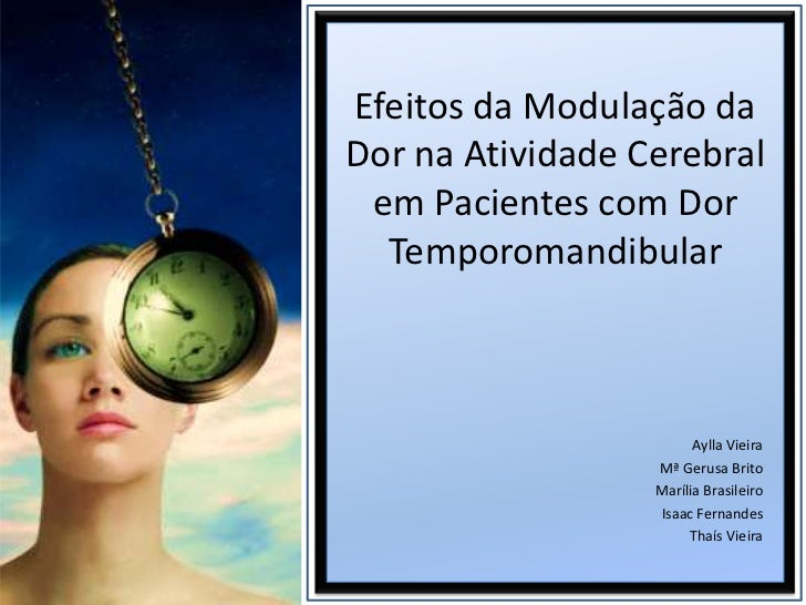 Efeitos da Modulação da Dor na Atividade Cerebral em Pacientes com Dor Temporomandibular<br />Aylla Vieira<br />Mª Gerusa ...