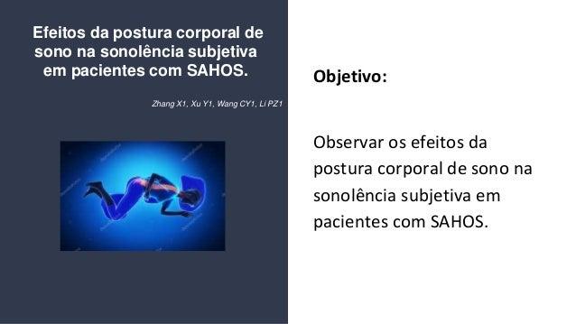 Objetivo: Observar os efeitos da postura corporal de sono na sonolência subjetiva em pacientes com SAHOS. Efeitos da postu...