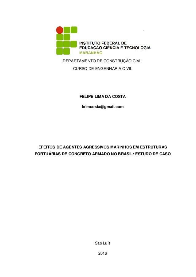 DEPARTAMENTO DE CONSTRUÇÃO CIVIL CURSO DE ENGENHARIA CIVIL FELIPE LIMA DA COSTA felmcosta@gmail.com EFEITOS DE AGENTES AGR...