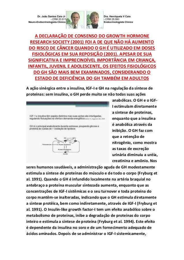 A DECLARAÇÃO DE CONSENSO DO GROWTH HORMONE RESEARCH SOCIETY (2001) FOI A DE QUE NÃO HÁ AUMENTO DO RISCO DE CÂNCER QUANDO O...
