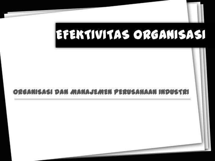EFEKTIVITAS ORGANISASIORGANISASI dan MANAJEMEN PERUSAHAAN INDUSTRI
