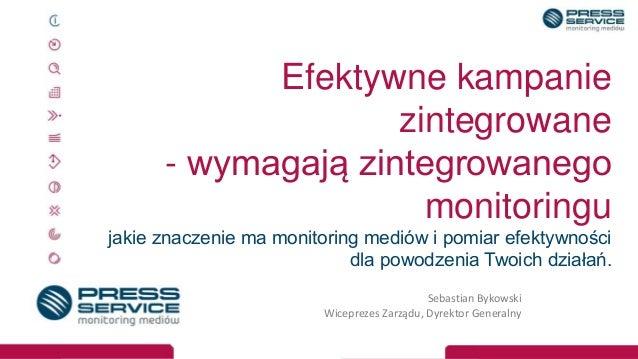 Wrocław Sebastian Bykowski | Wiceprezes Zarządu; Dyrektor Generalny Efektywne kampanie zintegrowane - wymagają zintegrowan...