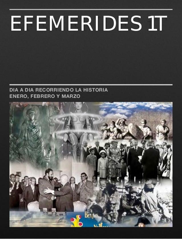 EFEMERIDES 1TDIA A DIA RECORRIENDO LA HISTORIAENERO, FEBRERO Y MARZO