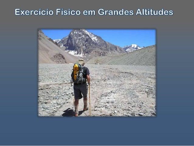 • Níveldo mar: 0 a 1000m• Baixa altitude: 1000 a 2000m• Média altitude: 2000 a 3000m• Grande altitude: 3000 a 5000m• Extre...