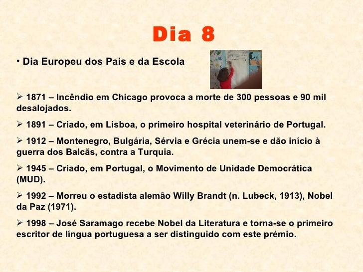 Dia 8 <ul><li>Dia Europeu dos Pais e da Escola </li></ul><ul><li>1871 – Incêndio em Chicago provoca a morte de 300 pessoas...