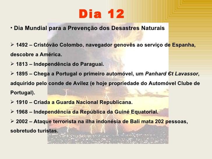 Dia 12 <ul><li>Dia Mundial para a Prevenção dos Desastres Naturais </li></ul><ul><li>1492 – Cristóvão Colombo, navegador g...