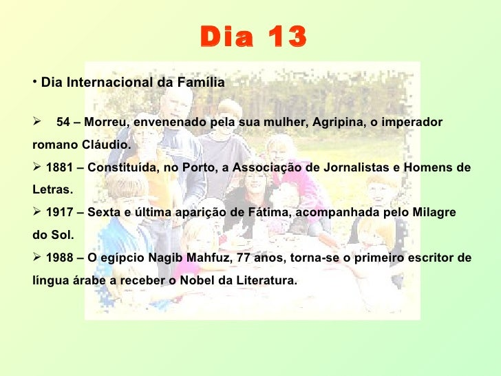 Dia 13 <ul><li>Dia Internacional da Família </li></ul><ul><li>54 – Morreu, envenenado pela sua mulher, Agripina, o imperad...