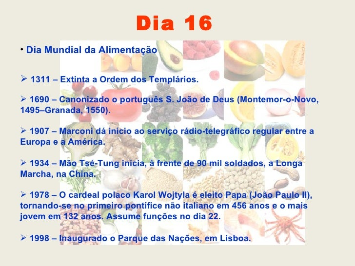 <ul><li>Dia Mundial da Alimentação </li></ul><ul><li>1311 – Extinta a Ordem dos Templários. </li></ul><ul><li>1690 – Canon...