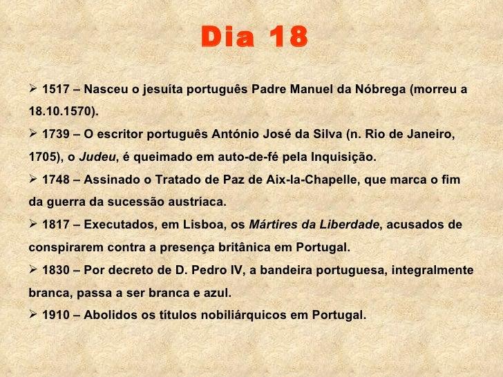 Dia 18 <ul><li>1517 – Nasceu o jesuíta português Padre Manuel da Nóbrega (morreu a 18.10.1570). </li></ul><ul><li>1739 – O...