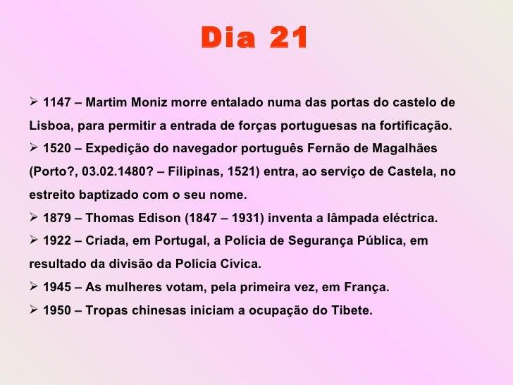Dia 21 <ul><li>1147 – Martim Moniz morre entalado numa das portas do castelo de Lisboa, para permitir a entrada de forças ...