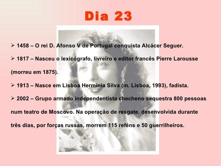 <ul><li>1458 – O rei D. Afonso V de Portugal conquista Alcácer Seguer. </li></ul><ul><li>1817 – Nasceu o lexicógrafo, livr...