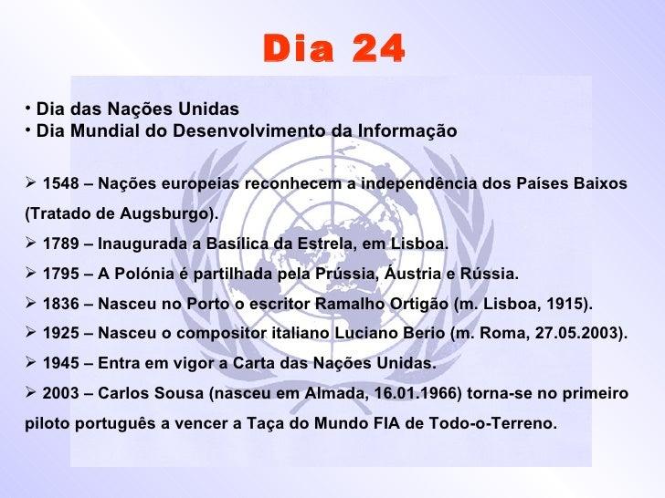 Dia 24 <ul><li>Dia das Nações Unidas </li></ul><ul><li>Dia Mundial do Desenvolvimento da Informação </li></ul><ul><li>1548...