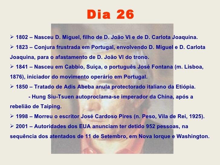 <ul><li>1802 – Nasceu D. Miguel, filho de D. João VI e de D. Carlota Joaquina. </li></ul><ul><li>1823 – Conjura frustrada ...