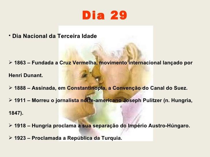 <ul><li>Dia Nacional da Terceira Idade </li></ul><ul><li>1863 – Fundada a Cruz Vermelha, movimento internacional lançado p...