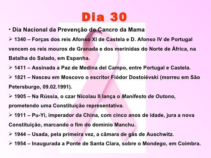 Dia 30 <ul><li>Dia Nacional da Prevenção do Cancro da Mama </li></ul><ul><li>1340 – Forças dos reis Afonso XI de Castela e...