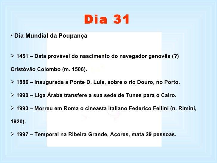 <ul><li>Dia Mundial da Poupança </li></ul><ul><li>1451 – Data provável do nascimento do navegador genovês (?) Cristóvão Co...