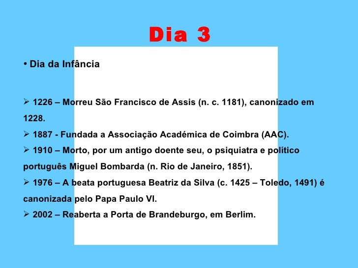 Dia 3 <ul><li>Dia da Infância </li></ul><ul><li>1226 – Morreu São Francisco de Assis (n. c. 1181), canonizado em 1228. </l...
