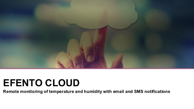 EFENTO CLOUD Remote monitoring of temperature and humidity with email and SMS notifications