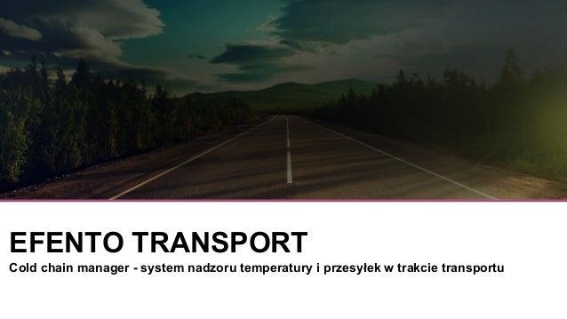 EFENTO TRANSPORT Cold chain manager - system nadzoru temperatury i przesyłek w trakcie transportu