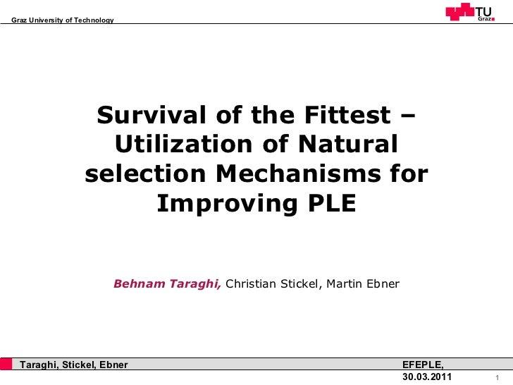 Survival of the Fittest – Utilization of Natural selection Mechanisms for Improving PLE <ul><li>Behnam Taraghi,  Christian...