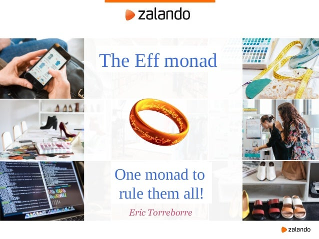 Eric Torreborre The Eff monad One monad to rule them all!
