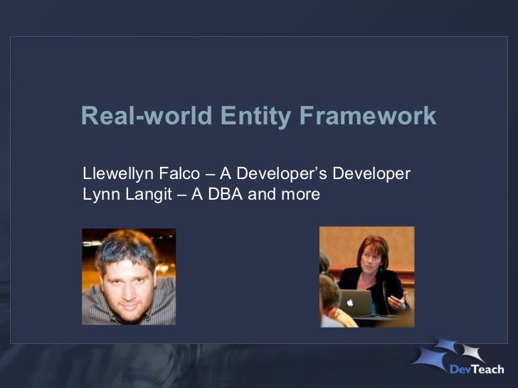 Real-world Entity FrameworkLlewellyn Falco – A Developer's DeveloperLynn Langit – A DBA and more
