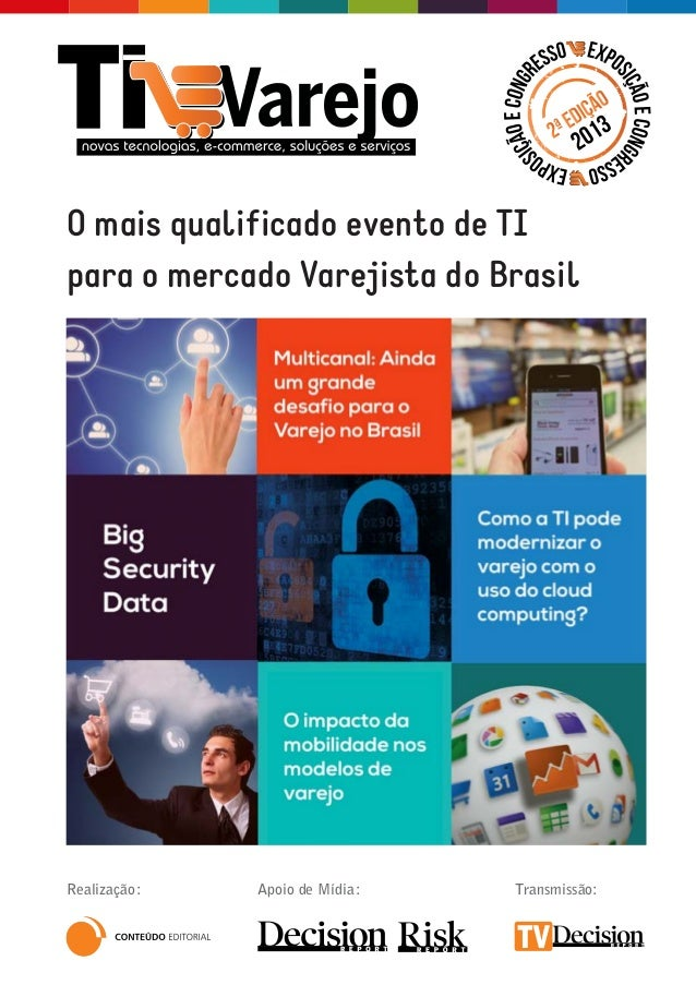 O mais qualificado evento de TI para o mercado Varejista do Brasil Realização: Transmissão:Apoio de Mídia: