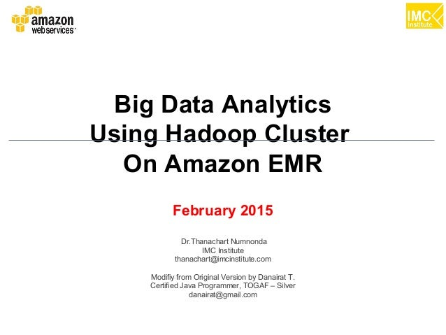 Danairat T., 2013, danairat@gmail.comBig Data Hadoop – Hands On Workshop 1 Big Data Analytics Using Hadoop Cluster On Amaz...