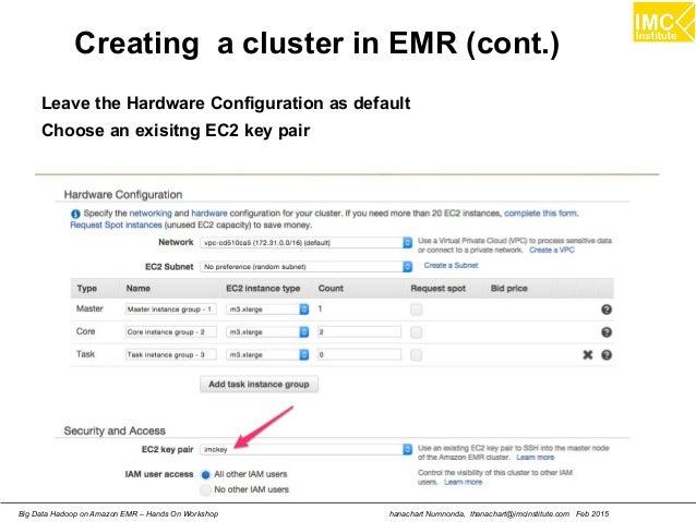 hanachart Numnonda, thanachart@imcinstitute.com Feb 2015Big Data Hadoop on Amazon EMR – Hands On Workshop Creating a clust...