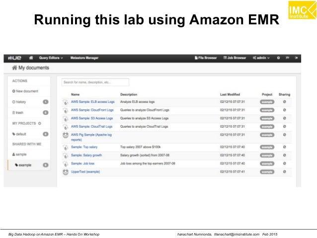 hanachart Numnonda, thanachart@imcinstitute.com Feb 2015Big Data Hadoop on Amazon EMR – Hands On Workshop Running this lab...