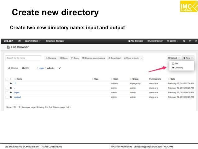 hanachart Numnonda, thanachart@imcinstitute.com Feb 2015Big Data Hadoop on Amazon EMR – Hands On Workshop Create new direc...