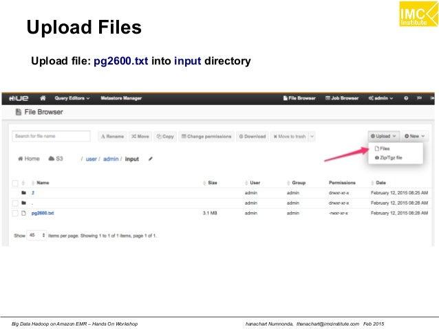 hanachart Numnonda, thanachart@imcinstitute.com Feb 2015Big Data Hadoop on Amazon EMR – Hands On Workshop Upload Files Upl...