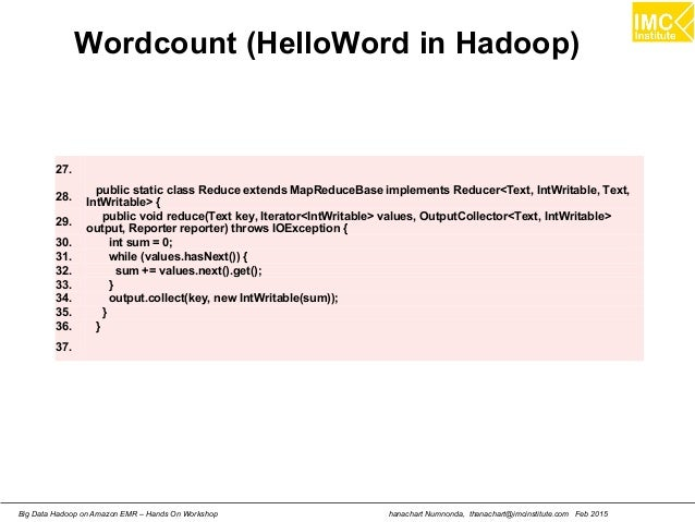 hanachart Numnonda, thanachart@imcinstitute.com Feb 2015Big Data Hadoop on Amazon EMR – Hands On Workshop Wordcount (Hello...