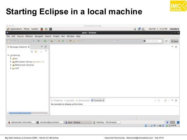 hanachart Numnonda, thanachart@imcinstitute.com Feb 2015Big Data Hadoop on Amazon EMR – Hands On Workshop Starting Eclipse...