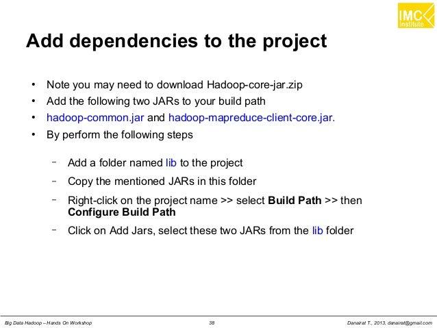 Danairat T., 2013, danairat@gmail.comBig Data Hadoop – Hands On Workshop 38 Add dependencies to the project ● Note you may...