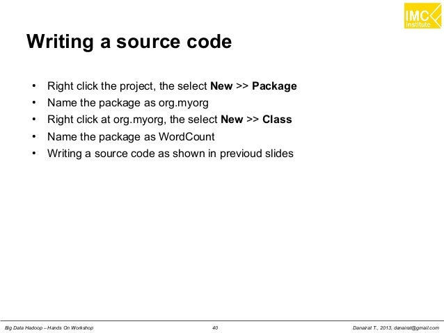 Danairat T., 2013, danairat@gmail.comBig Data Hadoop – Hands On Workshop 40 Writing a source code ● Right click the projec...