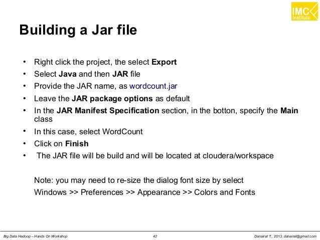 Danairat T., 2013, danairat@gmail.comBig Data Hadoop – Hands On Workshop 42 Building a Jar file ● Right click the project,...