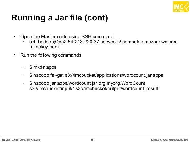 Danairat T., 2013, danairat@gmail.comBig Data Hadoop – Hands On Workshop 46 Running a Jar file (cont) ● Open the Master no...