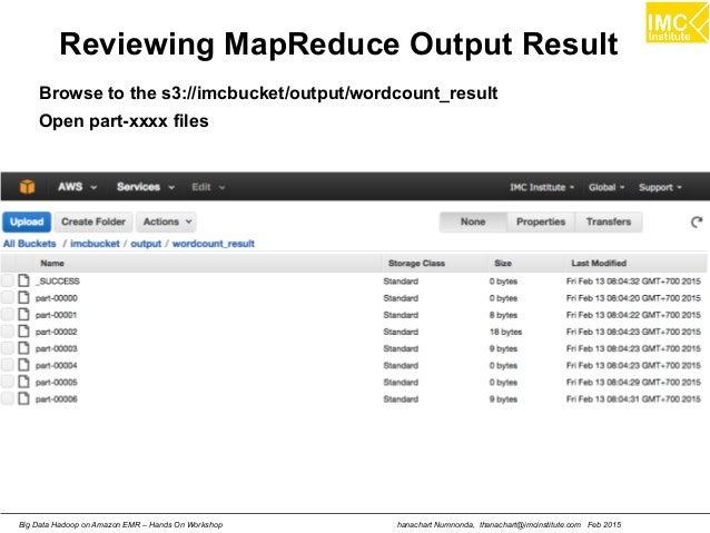 hanachart Numnonda, thanachart@imcinstitute.com Feb 2015Big Data Hadoop on Amazon EMR – Hands On Workshop Reviewing MapRed...