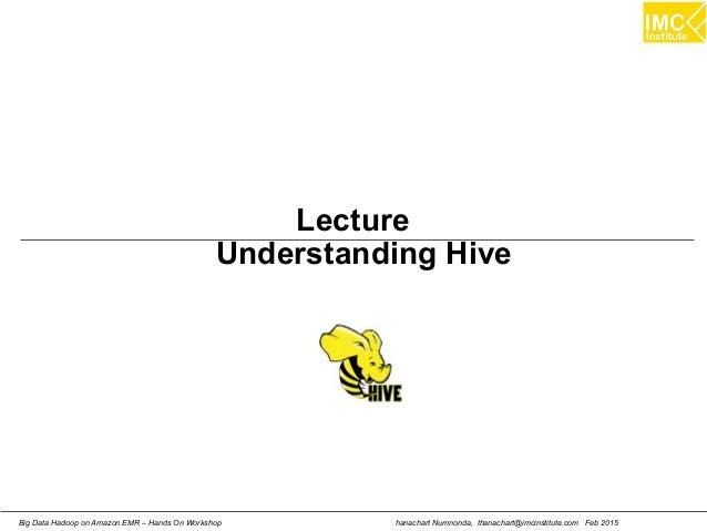 hanachart Numnonda, thanachart@imcinstitute.com Feb 2015Big Data Hadoop on Amazon EMR – Hands On Workshop Lecture Understa...