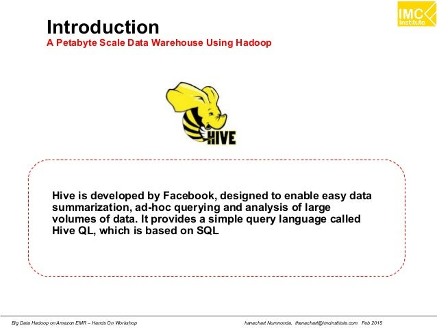 hanachart Numnonda, thanachart@imcinstitute.com Feb 2015Big Data Hadoop on Amazon EMR – Hands On Workshop Introduction A P...