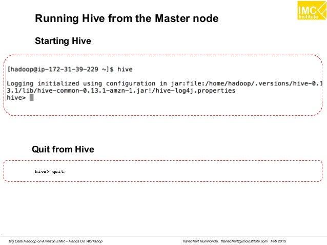 hanachart Numnonda, thanachart@imcinstitute.com Feb 2015Big Data Hadoop on Amazon EMR – Hands On Workshop Running Hive fro...