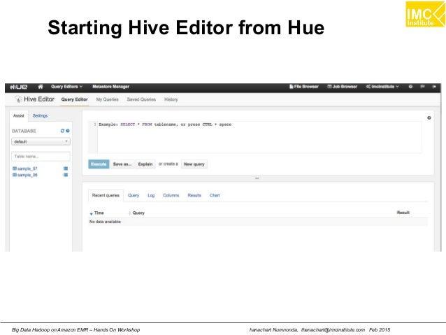hanachart Numnonda, thanachart@imcinstitute.com Feb 2015Big Data Hadoop on Amazon EMR – Hands On Workshop Starting Hive Ed...