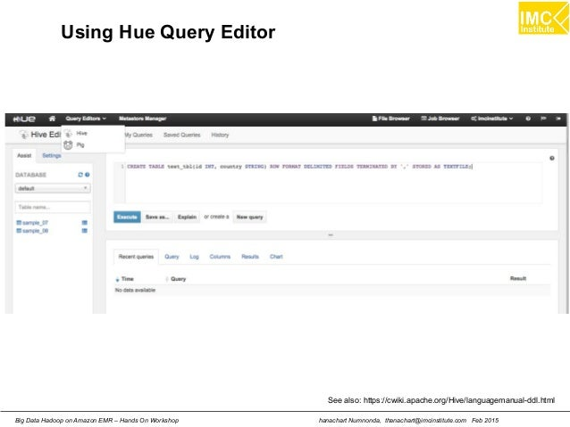 hanachart Numnonda, thanachart@imcinstitute.com Feb 2015Big Data Hadoop on Amazon EMR – Hands On Workshop Using Hue Query ...