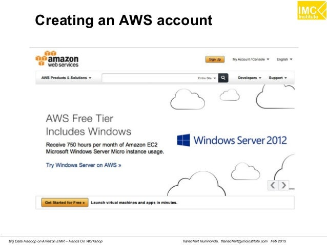 hanachart Numnonda, thanachart@imcinstitute.com Feb 2015Big Data Hadoop on Amazon EMR – Hands On Workshop Creating an AWS ...