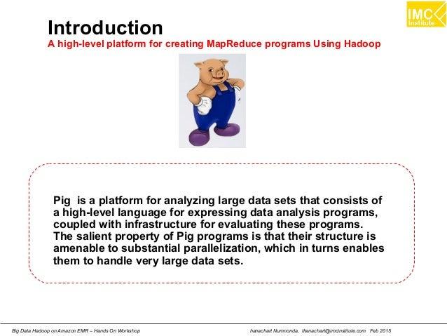 hanachart Numnonda, thanachart@imcinstitute.com Feb 2015Big Data Hadoop on Amazon EMR – Hands On Workshop Introduction A h...
